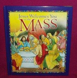 Jesus Welcomes You to the Mass; a book for children about the Mass; with illustrations.
